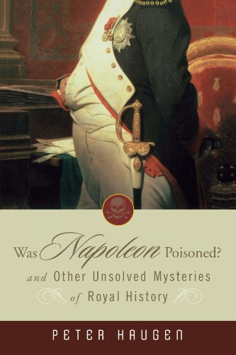 9780470041260: Was Napoleon Poisoned?: and Other Unsolved Mysteries of Royal History