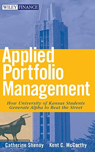 9780470041727: Applied Portfolio Management: How University of Kansas Students Generate Alpha to Beat the Street