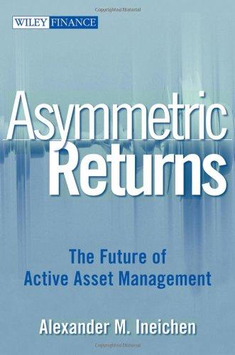 Asymmetric Returns: The Future of Active Asset Management: Ineichen, Alexander M.