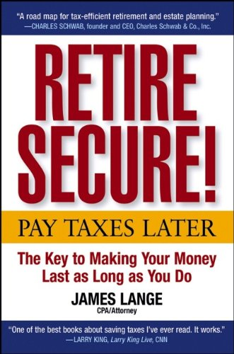 Retire Secure!: Pay Taxes Later -- The: James Lange