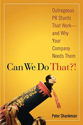 9780470043929: Can We Do That?! Outrageous PR Stunts That Work--And Why Your Company Needs Them