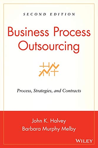 Business Process Outsourcing: Process, Strategies, and Contracts: Halvey, John K.,
