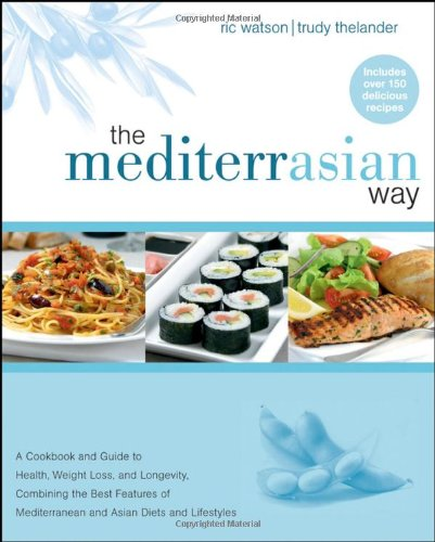9780470045589: The MediterrAsian Way: A Cookbook and Guide to Health, Weight Loss, and Longevity, Combining the Best Features of Mediterranean and Asian Diets