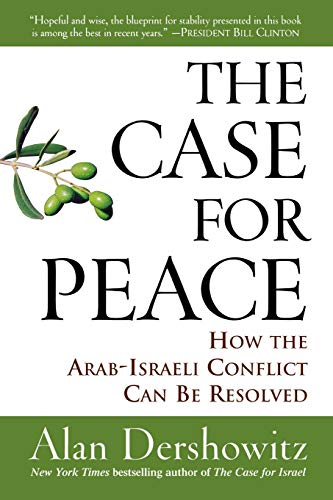 The Case for Peace: How the Arab-Israeli Conflict Can be Resolved (047004585X) by Alan Dershowitz