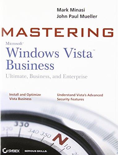 Mastering Windows Vista Business: Ultimate, Business, and: Minasi, Mark, Mueller,