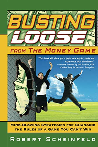 9780470047491: Busting Loose From the Money Game: Mind-Blowing Strategies for Changing the Rules of a Game You Can't Win