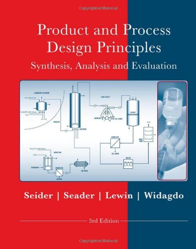 Product And Process Design Principles: Synthesis, Analysis: Seider & Lewin,