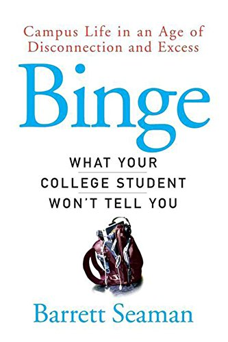 9780470049181: Binge: Campus Life in an Age of Disconnection and Excess : What Your College Student Won't Tell You