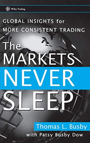 9780470049464: The Markets Never Sleep: Global Insights for More Consistent Trading