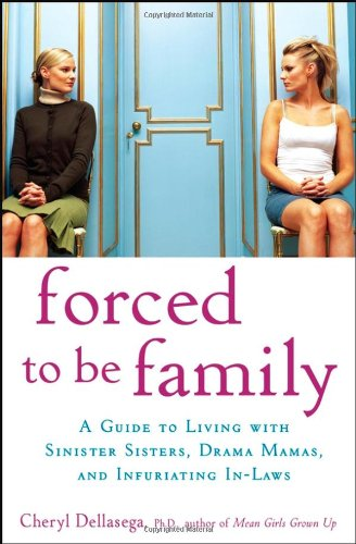9780470049990: Forced to Be Family: A Guide for Living with Sinister Sisters, Drama Mamas, and Infuriating In-Laws