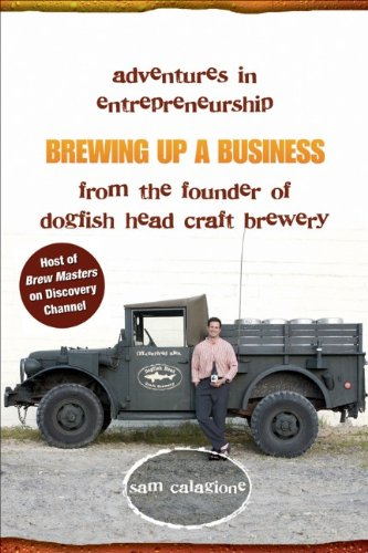9780470050453: Brewing Up a Business: Adventures in Entrepreneurship from the Founder of Dogfish Head Craft Brewery