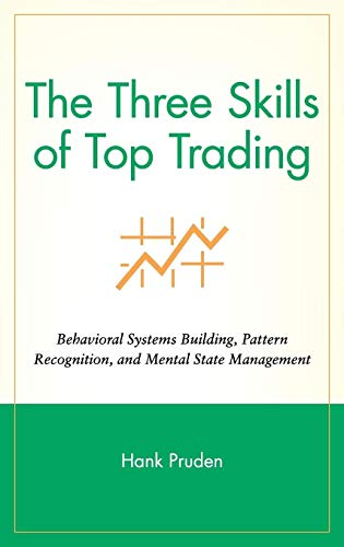 9780470050637: The Three Skills of Top Trading: Behavioral Systems Building, Pattern Recognition, and Mental State Management