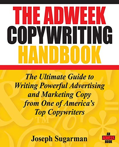 The Adweek Copywriting Handbook: The Ultimate Guide to Writing Powerful Advertising and Marketing Copy from One of America's Top Copywriters (0470051248) by Joseph Sugarman