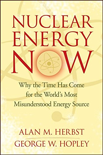 9780470051368: Nuclear Energy Now: Why the Time Has Come for the World's Most Misunderstood Energy Source