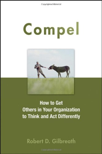 9780470051450: Compel: How to Get Others in Your Organization to Think and Act Differently