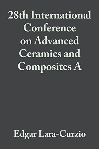 28th International Conference on Advanced Ceramics and Composites B: Ceramic Engineering and ...