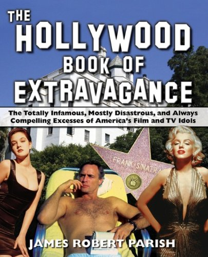 9780470052051: The Hollywood Book of Extravagance: The Totally Infamous, Mostly Disastrous, and Always Compelling Excesses of America's Film and TV Idols