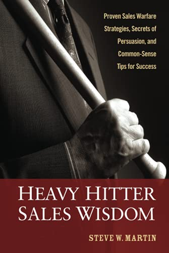 9780470052310: Heavy Hitter Sales Wisdom: Proven Sales Warfare Strategies, Secrets of Persuasion, and Common-Sense Tips for Success