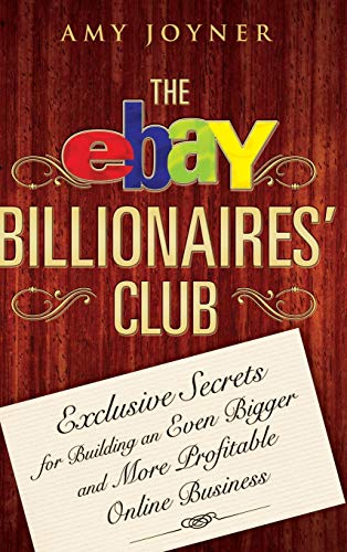 9780470055748: The eBay Billionaires' Club: Exclusive Secrets for Building an Even Bigger and More Profitable Online Business