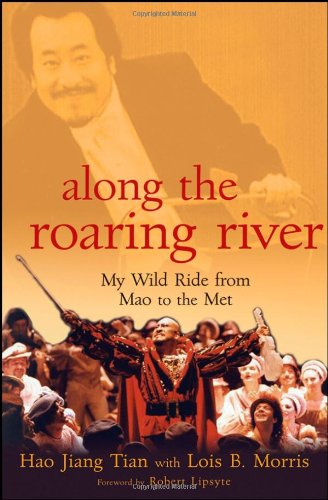 Along the Rolling River -- My Wild Ride from Mao to the Met: Hao Jiang Tian with Lois B. Morris