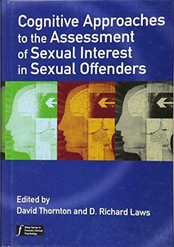 9780470057810: Cognitive Approaches to the Assessment of Sexual Interest in Sexual Offenders (Wiley Series in Forensic Clinical Psychology)