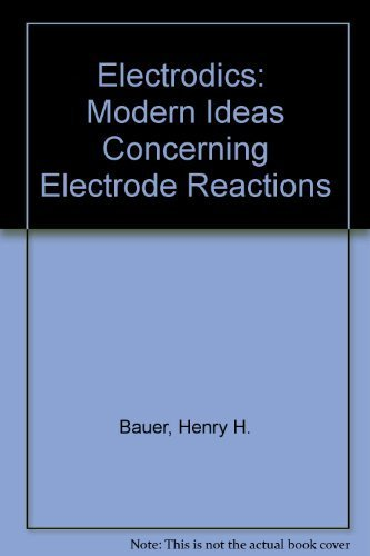 Electrodics Modern Ideas Concerning Electrode Reactions