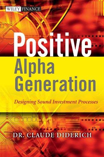 Positive Alpha Generation: Designing Sound Investment Processes (Hardback): Claude Diderich