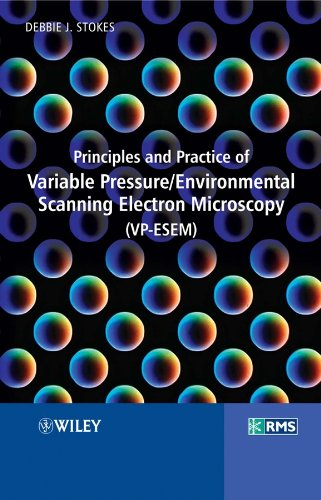 Principles and Practice of Variable Pressure/Environmental Scanning: Stokes, Debbie; Stokes,