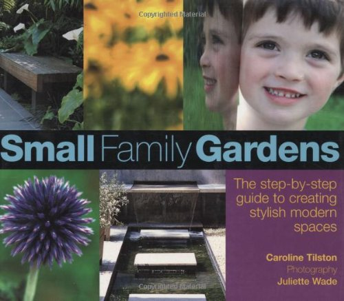 9780470065556: Small Family Gardens: A Step-by-step Guide to Creating Stylish Modern Spaces