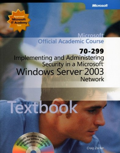 Implementing and Administering Security in a Microsoft Windows Server 2003 Network (70-299): ...