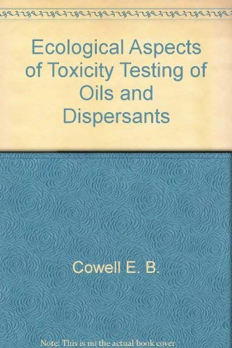 Ecological Aspects of Toxicity Testing of Oils and Dispersants;: Beynon, L. R., And E. B. Cowell (...