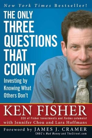 THE ONLY THREE QUESTIONS THAT COUNT : Investing by Knowing What Others Don't