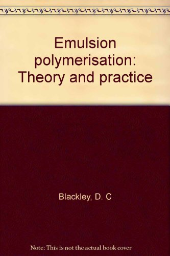 Emulsion polymerisation: Theory and practice: Blackley, D. C