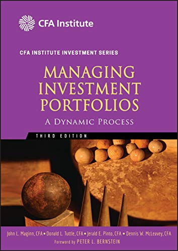 Managing Investment Portfolios: A Dynamic Process (CFA: Editor-John L. Maginn