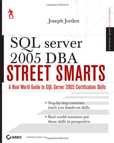 9780470083499: SQL Srv05 DBA Street Smarts: A Real World Guide to SQL Server 2005 Certification Skills