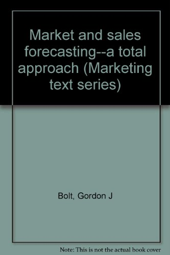 Market and sales forecasting--a total approach (Marketing text series): Bolt, Gordon J