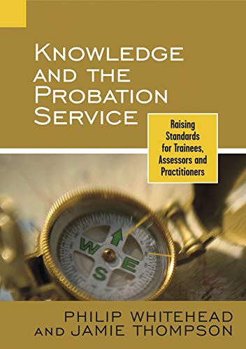 9780470092040: Knowledge and the Probation Service: Raising Standards for Trainees, Assessors and Practitioners