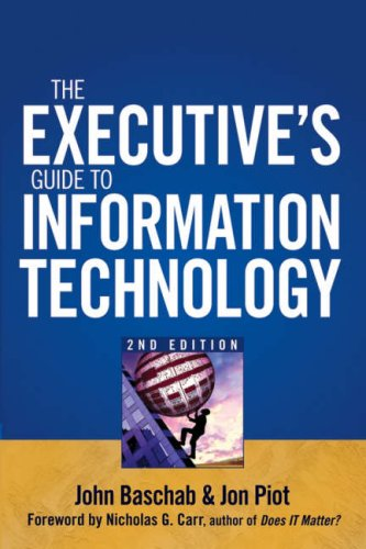 The Executive's Guide to Information Technology (2nd edition): Baschab, John & Piot, Jon