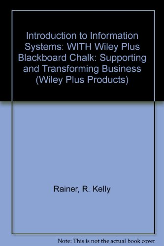 9780470095942: Introduction to Information Systems: WITH Wiley Plus Blackboard Chalk: Supporting and Transforming Business (Wiley Plus Products)