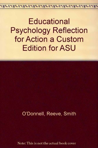Educational Psychology Reflection for Action a Custom Edition for ASU: O'Donnell, Reeve, Smith