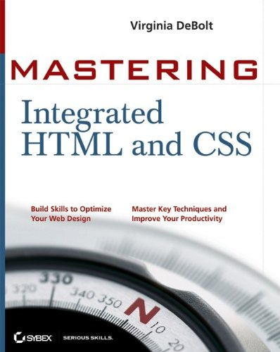 9780470097540: Mastering Integrated HTML and CSS: Integrate HTML or XHTML and Cascading Style Sheets for Best Results. Master Key Techniques and Improve Your Productivity