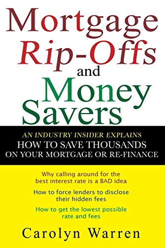 9780470097830: Mortgage Ripoffs and Money Savers: An Industry Insider Explains How to Save Thousands on Your Mortgage or Re-Finance
