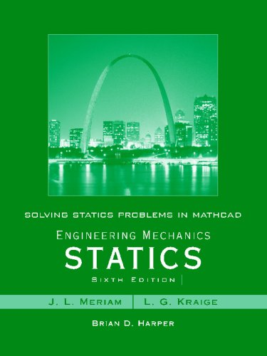 Solving Statics Problems in Mathcad by Brian Harper t/a Engineering Mechanics Statics 6th Edition by Meriam and Kraige (9780470099247) by J. L. Meriam; L. G. Kraige