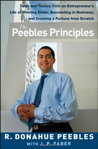 9780470099308: The Peebles Principles: Tales and Tactics from an Entrepreneur's Life of Winning Deals, Succeeding in Business, and Creating a Fortune from Scratch
