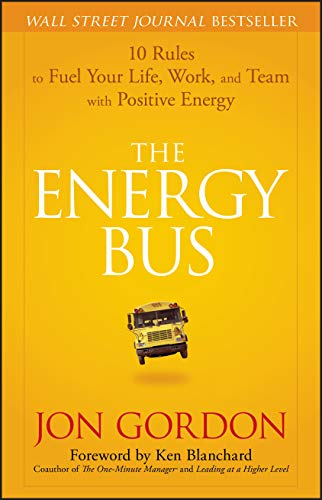 9780470100288: The Energy Bus: 10 Rules to Fuel Your Life, Work, and Team with Positive Energy