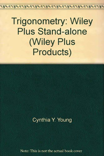 Trigonometry: Wiley Plus Stand-alone (Wiley Plus Products) (9780470102367) by Young, Cynthia Y.