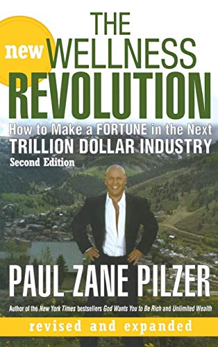 The New Wellness Revolution: How to Make a Fortune in the Next Trillion Dollar Industry: Paul Zane ...
