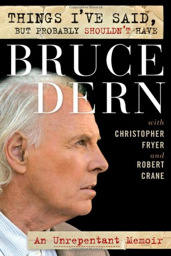 Things I've Said, But Probably Shouldn't Have: An Unrepentant Memoir: Dern, Bruce with ...