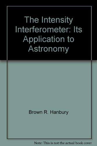 The intensity interferometer;: Its application to astronomy: Brown, R. Hanbury