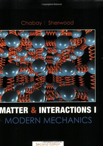 Matter and Interactions I : Modern Mechanics: Ruth W. Chabay;